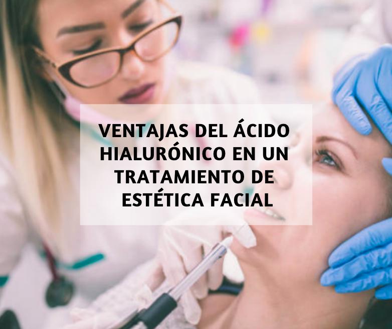 Ventajas del ácido hialurónico en un tratamiento de estética facial
